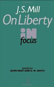 J.S.MILLS ON LIBERTY IN FOCUS - Gray, John