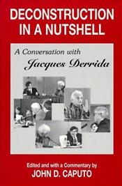 Deconstruction in a Nutshell : A Conversation With Jacques Derrida - Derrida, Jacques
