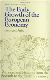 Early Growth of European Economy : Warriors and Peasants from the Seventh to the Twelfth Centuries - Duby, Georges