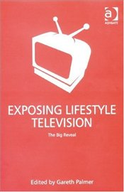 Exposing Lifestyle Television : The Big Reveal - Palmer, Gareth