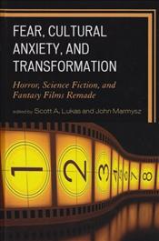 Fear, Cultural Anxiety, and Transformation : Horror, Science Fiction, and Fantasy Films Remade - Lukas, A. Scott