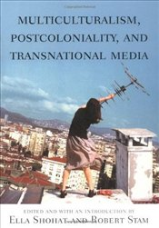 Multiculturalism, Postcoloniality and Transnational Media - Shohat, Ella