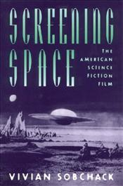 Screening Space : The American Science Fiction Film - Sobchack, Vivian