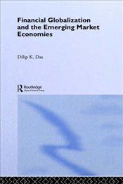 Financial Globalization and the Emerging Market Economy - Das, Dilip K.
