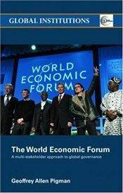 World Economic Forum : A Multi-Stakeholder Approach to Global Governance - Pigman, Geoffrey Allen