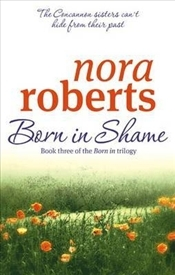 Born in Shame - Roberts, Nora