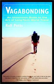 Vagabonding : An Uncommon Guide to the Art of Long-Term World Travel - Potts, Rolf