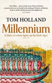 Millenium : End of the World and the Forging of Christendom - Holland, Tom