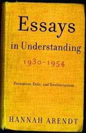 Essays in Understanding 1930-1954 : Formation, Exile - Arendt, Hannah