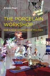 Porcelain Workshop : For a New Grammar of Politics - Negri, Antonio