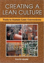 Creating a Lean Culture : Tools to Sustain Lean Conversions - Mann, David