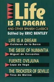 Life Is a Dream and Other Spanish Classics (Eric Bentleys Dramatic Repertoire) - BENTLEY, ERIC