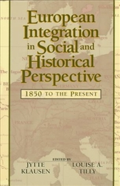 European Integration in Social and Historical Perspective : 1850 to the Present - Klausen, Jytte