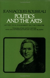 Politics and the Arts : Letter to M. DAlembert on the Theatre  - Rousseau, Jean-Jacques