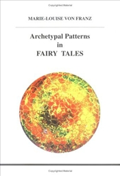 Archetypal Patterns in Fairy Tales : Studies in Jungian Psychology by Jungian Analysts - Franz, Marie - Louise Von