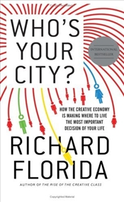 Whos Your City? : How the Creative Economy Is Making Where You Live the Most Important Decision  - Florida, Richard