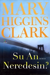 Şu An Neredesin - Clark, Mary Higgins