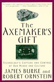Axemakers Gift : Technologys Capture and Control of Our Minds and Culture - Burke, James Lee
