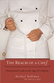 Reach of a Chef : Professional Cooks in the Age of Celebrity - Ruhlman, Michael