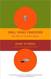 Small Things Considered : Why There Is No Perfect Design - PETROSKI, HENRY