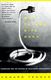 Why Things Bite Back : Technology and the Revenge of Unintended Consequences - Tenner, Edward