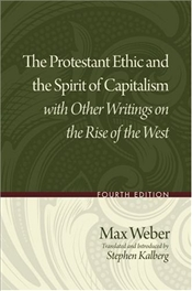 Protestant Ethic and the Spirit of Capitalism with Other Writings on the Rise of the West - Weber, Max