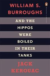 And the Hippos Were Boiled in Their Tanks - Kerouac, Jack