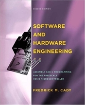 Software and Hardware Engineering: Assembly and C Programming for the Freescale HCS12 Microcontrolle - CADY, FREDERICK M.