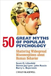 50 Great Myths of Popular Psychology : Shattering Widespread Misconceptions About Human Behavior - Lilienfeld, Scott O.