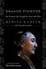 Dragon Fighter : One Womans Epic Struggle for Peace with China - Kadeer, Rebiya