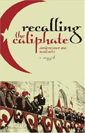 Recalling the Caliphate : Decolonization and the World Order - Sayyid, S.