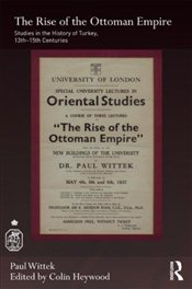 Rise of the Ottoman Empire : Studies on the History of Turkey, 13th-15th Centuries  - Wittek, Paul