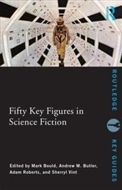 Fifty Key Figures in Science Fiction  - Bould, Mark