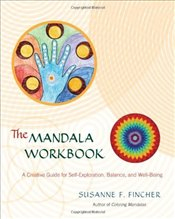 Mandala Workbook : Creative Guide for Self-Exploration, Balance, and Well-Being - Fincher, Susanne F.