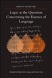 Logic as the Question Concerning the Essence of Language - Heidegger, Martin