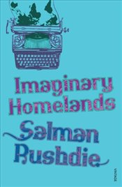 Imaginary Homelands : Essays and Criticism 1981-1991 - Rushdie, Salman