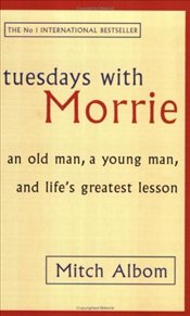 Tuesdays with Morrie: An Old Man, a Young Man and Lifes Greatest Lesson - Albom, Mitch