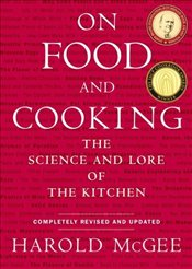 On Food and Cooking : The Science and Lore of the Kitchen - McGee, Harold J.