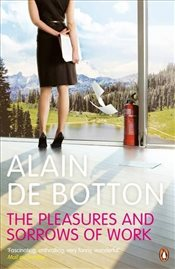 Pleasures and Sorrows of Work - De Botton, Alain