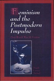 Feminism and the Postmodern Impulse : Post-World War II Fiction - Michael, Magali Cornier