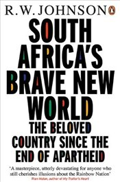South Africas Brave New World : Beloved Country Since the End of Apartheid - Johnson, R.W.