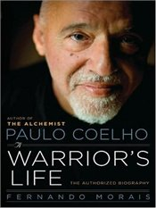 Paulo Coelho : A Warriors Life : The Authorized Biography - Morais, Fernando