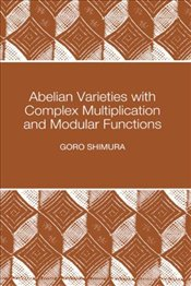 Abelian Varieties with Complex Multiplication and Modular Functions  - SHIMURA, GORO