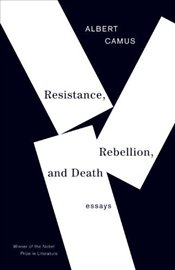Resistance, Rebellion, and Death  - Camus, Albert