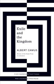 Exile and the Kingdom - Camus, Albert