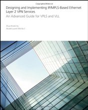 Designing and Implementing IP/MPLS-Based Ethernet Layer 2 VPN Services: An Advanced Guide for VPLS a - Xu, Zhuo