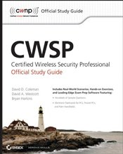 CWSP Certified Wireless Security Professional Official Study Guide : Exam PW0-204 - Coleman, David D.