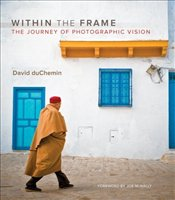 Within the Frame : The Journey of Photographic Vision  - DuChemin, David