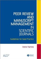 Peer Review and Manuscript Management in Scientific Journals : Guidelines for Good Practice - Hames, Irene