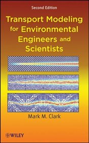 Transport Modeling for Environmental Engineers and Scientists 2E - CLARK, MARK